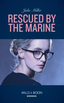Rescued By The Marine - Julie Miller Mills & Boon Heroes