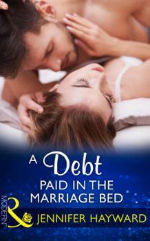 A Debt Paid In The Marriage Bed - Дженнифер Хейворд Mills & Boon Modern