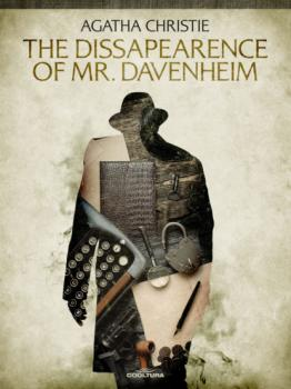 The Dissapearence of Mr Davenheim - Агата Кристи