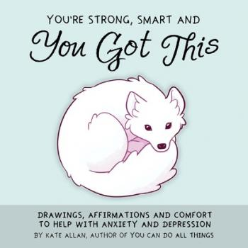You're Strong, Smart, and You Got This - Kate Allan