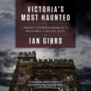 Victoria's Most Haunted - Ghost Stories from BC's Historic Capital City (Unabridged) - Ian Gibbs