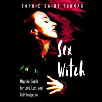 Sex Witch - Magickal Spells for Love, Lust, and Self-Protection (Unabridged) - Sophie Saint Thomas