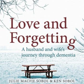 Love and Forgetting - A Husband and Wife's Journey through Dementia (Unabridged) - Julie Macfie Sobol