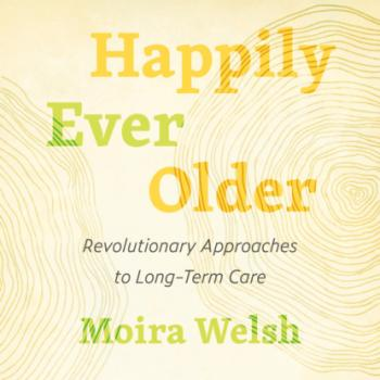 Happily Ever Older - Revolutionary Approaches to Long Term Care (Unabridged) - Moira Welsh