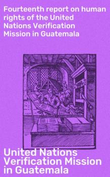 Fourteenth report on human rights of the United Nations Verification Mission in Guatemala - United Nations Verification Mission in Guatemala