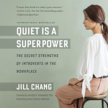 Quiet Is a Superpower - The Secret Strengths of Introverts in the Workplace (Unabridged) - Jill Chang