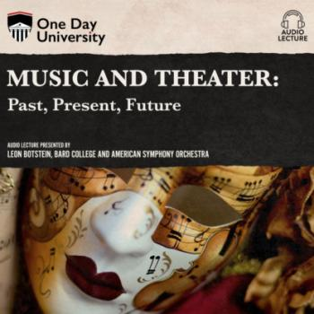 Music and Theater - Past, Present, Future (Unabridged) - Leon  Botstein