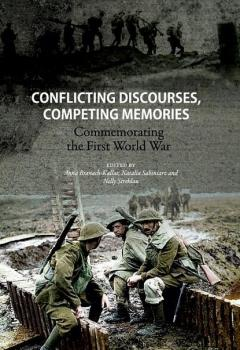 Conflicting discourses, competing memories: Commemorating The First World War - Группа авторов