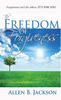 The Freedom of Forgiveness - Allen B. Jackson