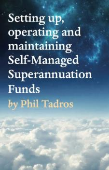 Setting up, operating and maintaining Self-Managed Superannuation Funds - Phil Tadros