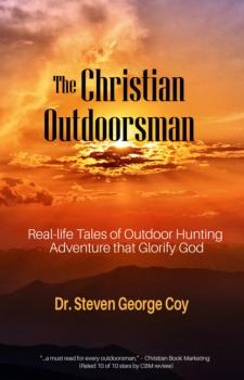 The Christian Outdoorsman - Steven George Coy