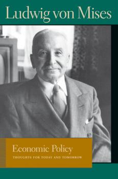 Economic Policy - Людвиг фон Мизес Liberty Fund Library of the Works of Ludwig von Mises