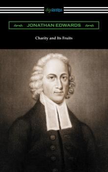 Charity and Its Fruits - Jonathan  Edwards