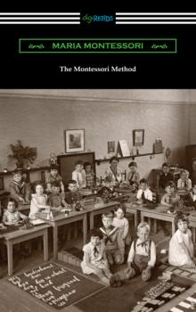 The Montessori Method - Maria Montessori Montessori