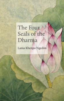The Four Seals of the Dharma - Lama Khenpo Karma Ngedön The Philosophers