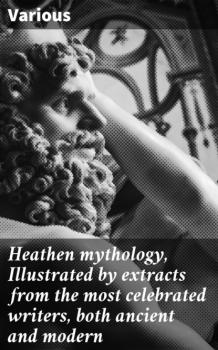 Heathen mythology, Illustrated by extracts from the most celebrated writers, both ancient and modern - Various