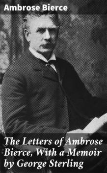 The Letters of Ambrose Bierce, With a Memoir by George Sterling - Ambrose Bierce