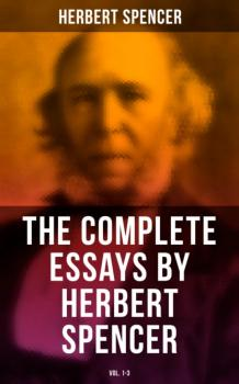 The Complete Essays by Herbert Spencer (Vol. 1-3) - Spencer Herbert