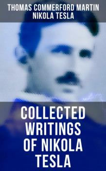 Collected Writings of Nikola Tesla - Thomas Commerford Martin